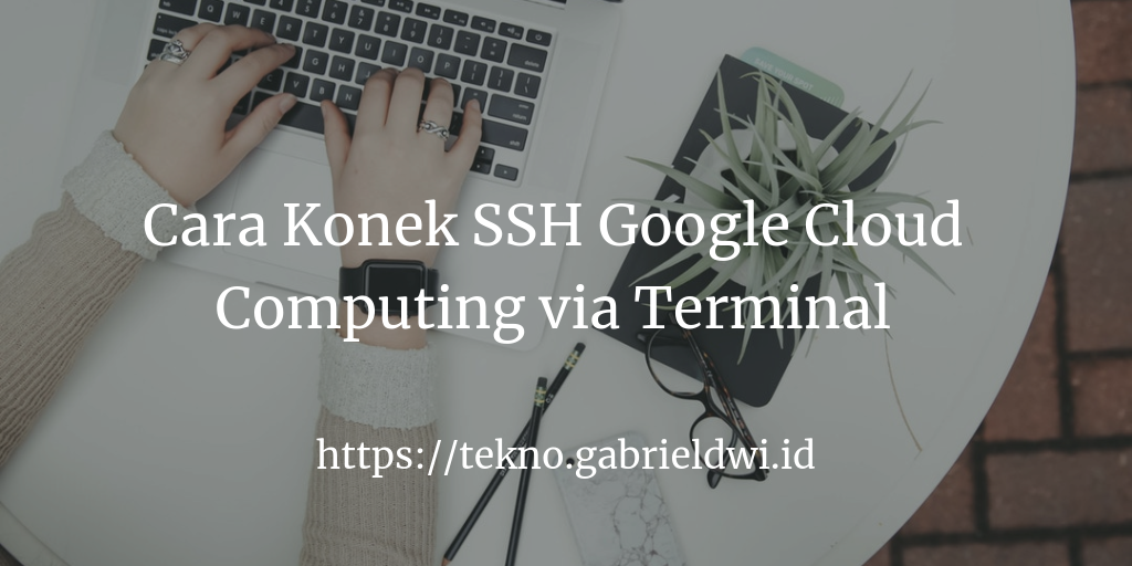 Cara Konek SSH Google Cloud Computing via Terminal